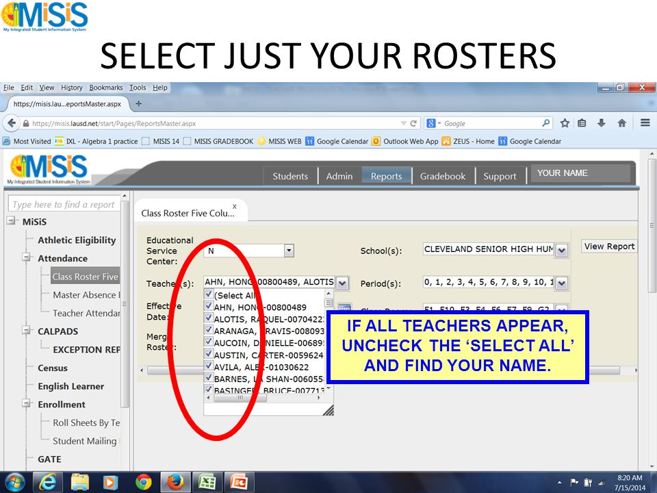 SELECT JUST YOUR ROSTERS IF ALL TEACHERS APPEAR, UNCHECK THE 'SELECT ALL' AND FIND YOUR NAME. YOUR NAME