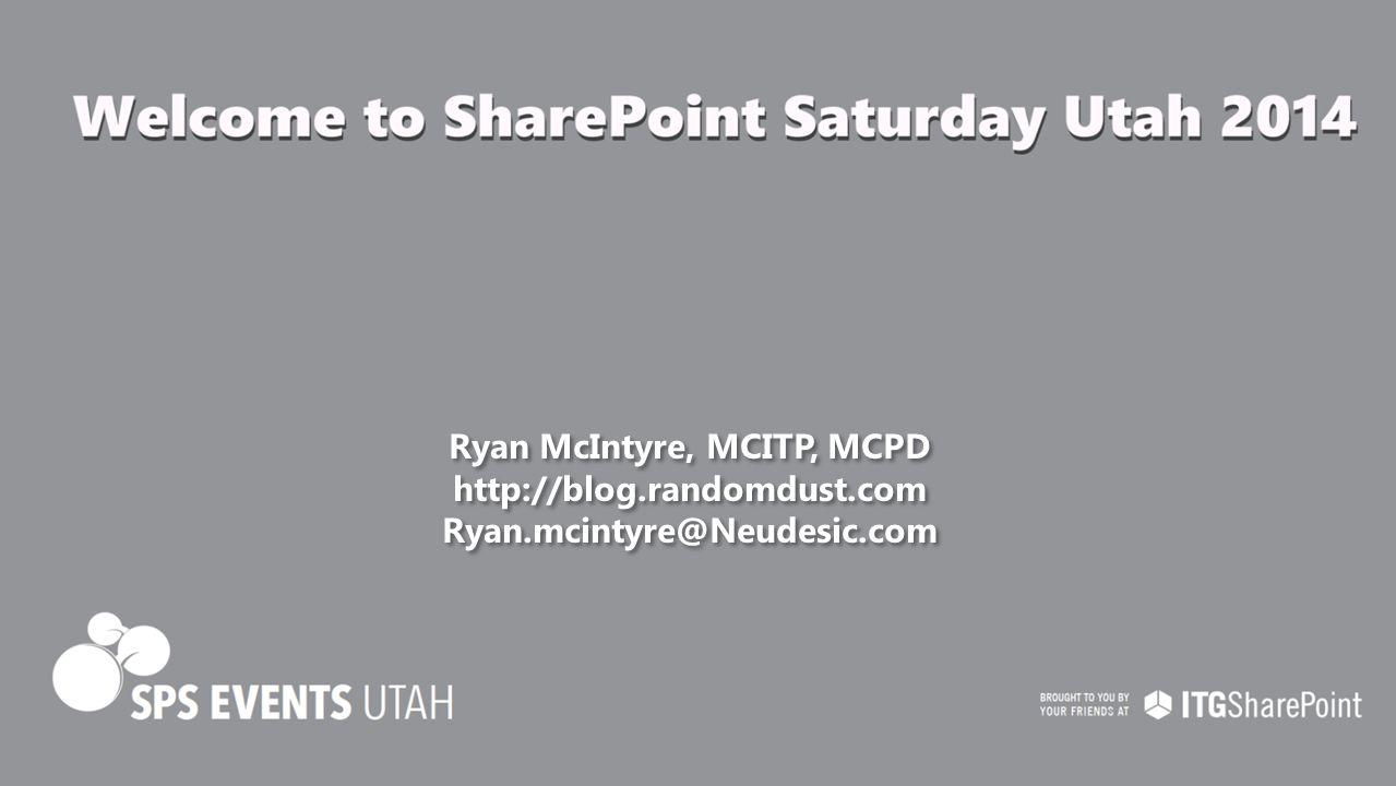 Ryan McIntyre, MCITP, MCPD http://blog.randomdust.com Ryan.mcintyre@Neudesic.com Ryan McIntyre, MCITP, MCPD http://blog.randomdust.com Ryan.mcintyre@Neudesic.com