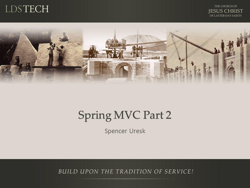 Spring MVC Part 2 Spencer Uresk