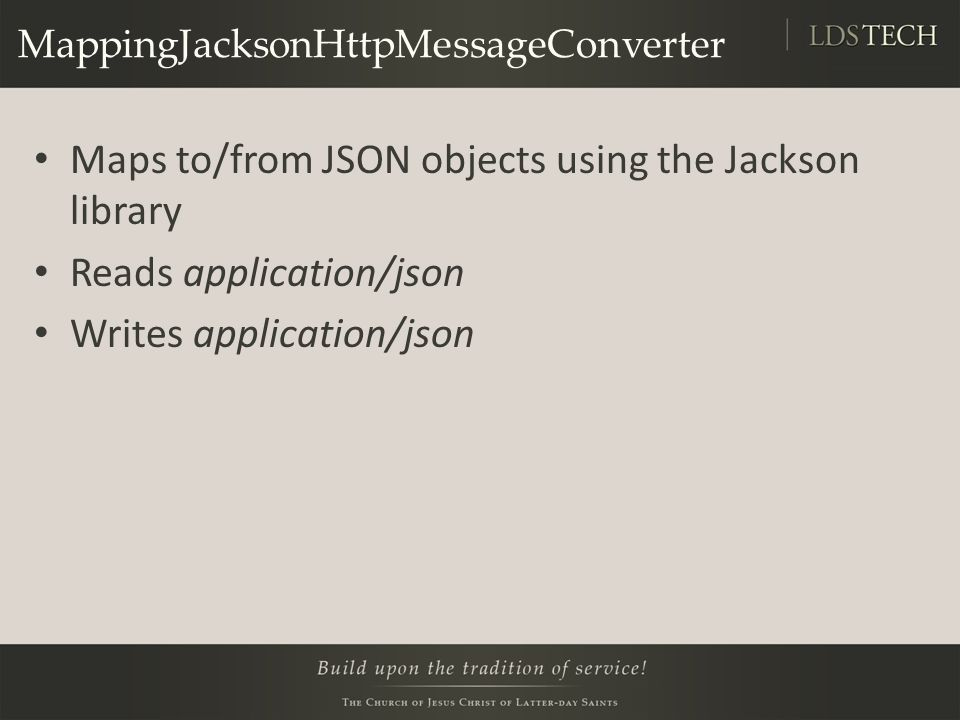 MappingJacksonHttpMessageConverter Maps to/from JSON objects using the Jackson library Reads application/json Writes application/json