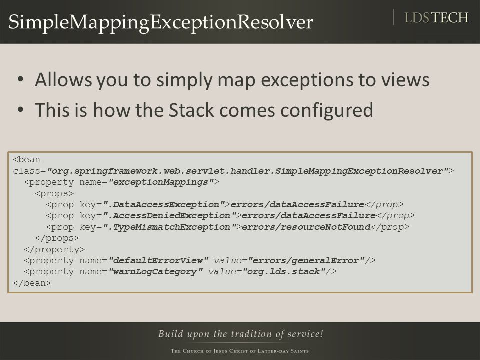 SimpleMappingExceptionResolver Allows you to simply map exceptions to views This is how the Stack comes configured errors/dataAccessFailure errors/resourceNotFound