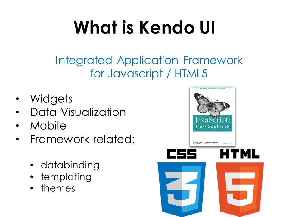 What is Kendo UI Integrated Application Framework for Javascript / HTML5 Widgets Data Visualization Mobile Framework related: databinding templating t