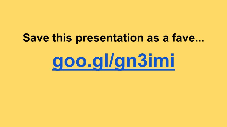 Save this presentation as a fave... goo.gl/gn3imi