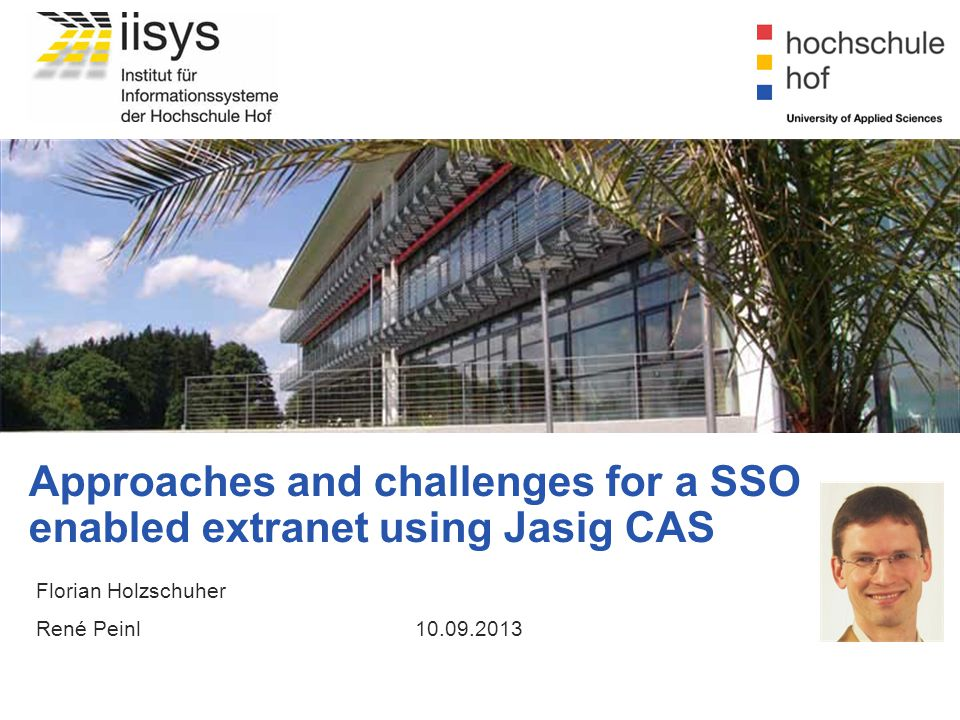 Approaches and challenges for a SSO enabled extranet using Jasig CAS Florian Holzschuher René Peinl10.09.2013