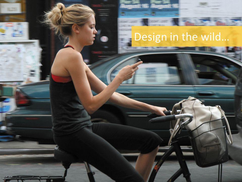 Design in the wild…