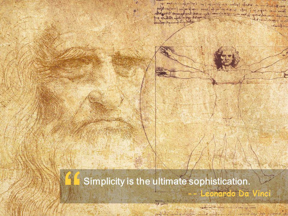Simplicity is the ultimate sophistication. -- Leonardo Da Vinci
