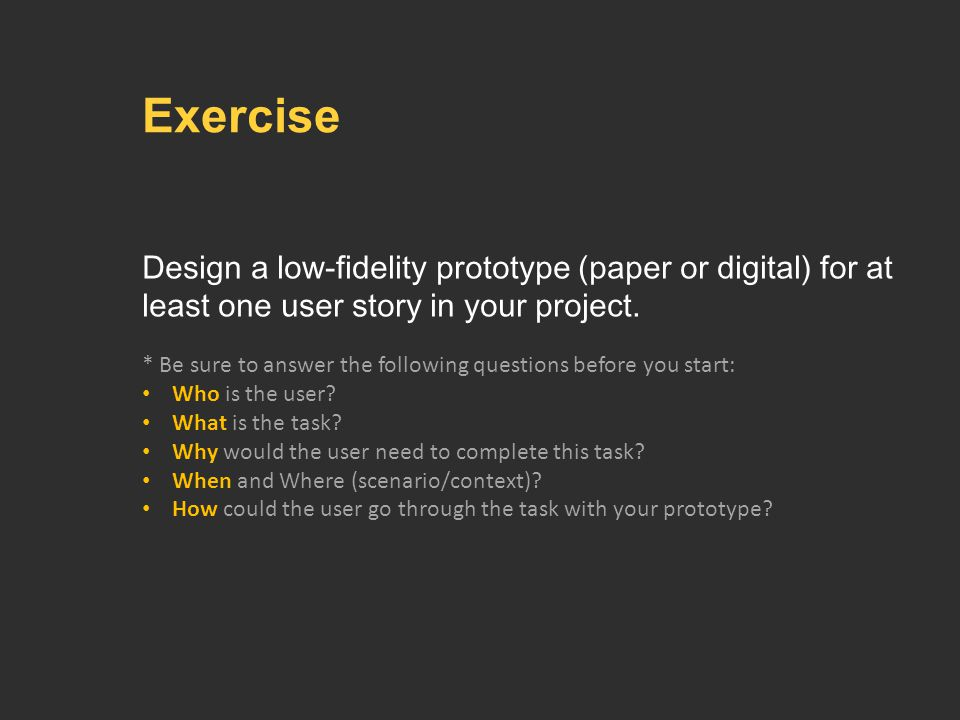 Design a low-fidelity prototype (paper or digital) for at least one user story in your project.