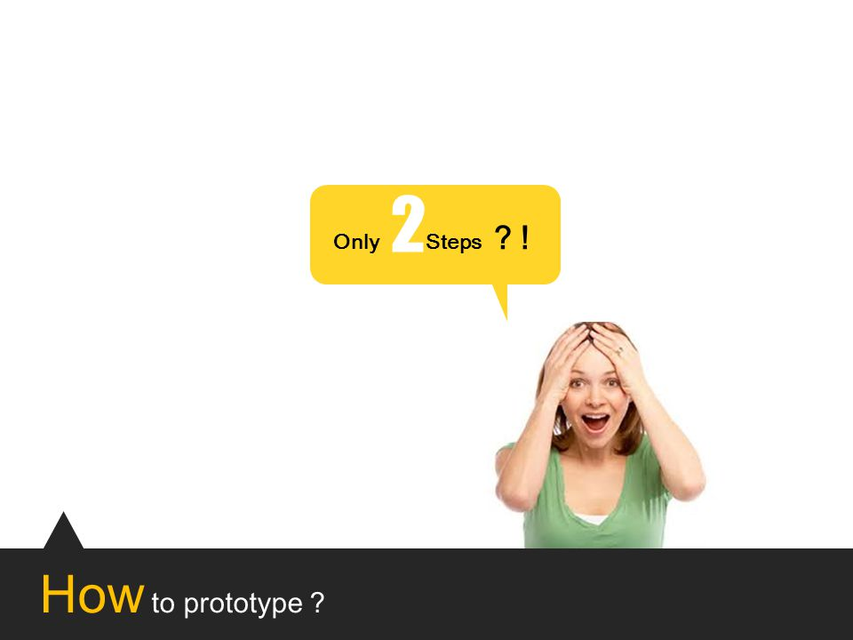 How to prototype Only Steps ? ! 2