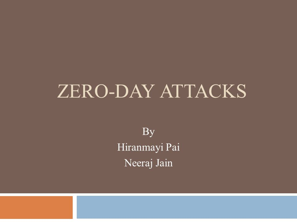 ZERO-DAY ATTACKS By Hiranmayi Pai Neeraj Jain