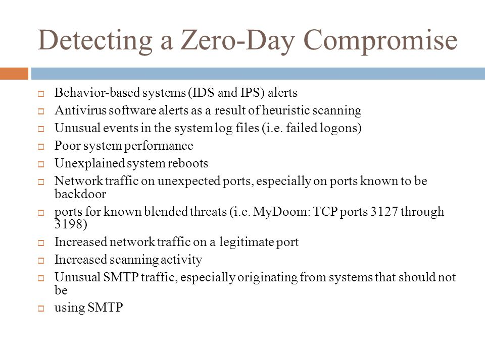 Detecting a Zero-Day Compromise  Behavior-based systems (IDS and IPS) alerts  Antivirus software alerts as a result of heuristic scanning  Unusual