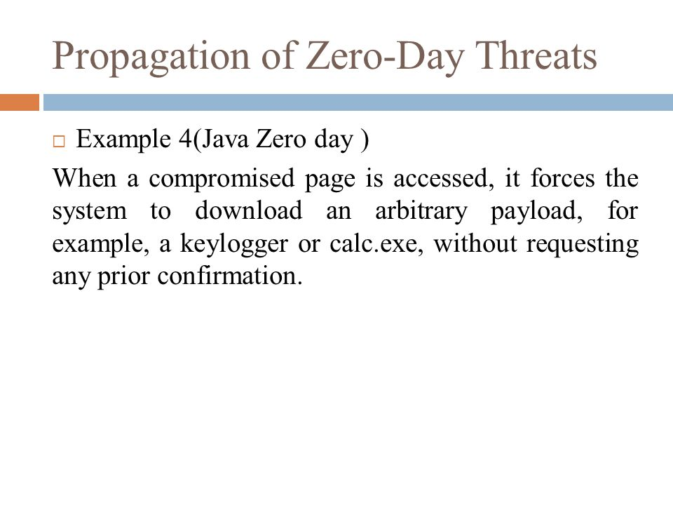 Propagation of Zero-Day Threats  Example 4(Java Zero day ) When a compromised page is accessed, it forces the system to download an arbitrary payload