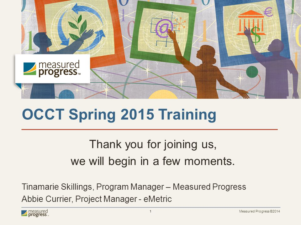 Measured Progress ©2014 22  Uninstall Spring 2014 OCCRA Client  Uninstall Winter EOI 2014-15 OCCT Client  Download and Install Spring 2015 OCCT Client  Update all mobile apps For more information, please see the Client Installation Guide.