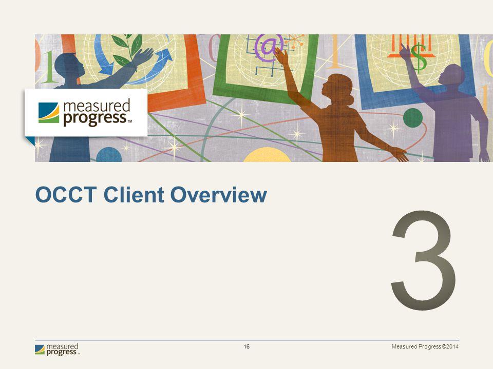 Measured Progress ©2014 16 OCCT Client Overview