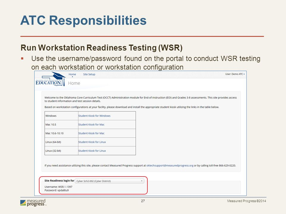 Measured Progress ©2014 27 Run Workstation Readiness Testing (WSR)  Use the username/password found on the portal to conduct WSR testing on each workstation or workstation configuration ATC Responsibilities