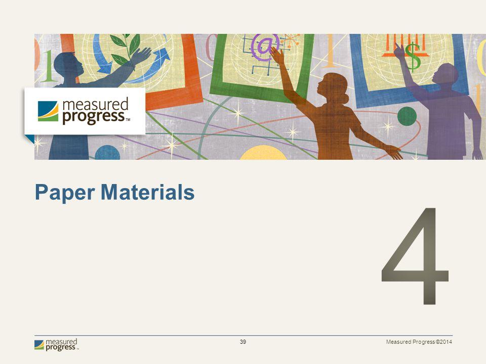 Measured Progress ©2014 39 Paper Materials