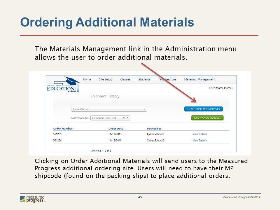 Measured Progress ©2014 43 Ordering Additional Materials The Materials Management link in the Administration menu allows the user to order additional materials.