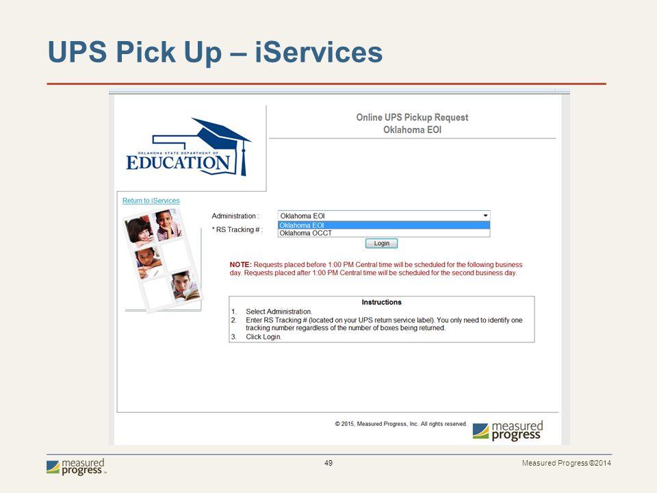 Measured Progress ©2014 49 UPS Pick Up – iServices
