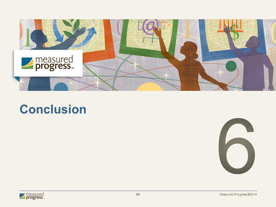Measured Progress ©2014 54 Conclusion