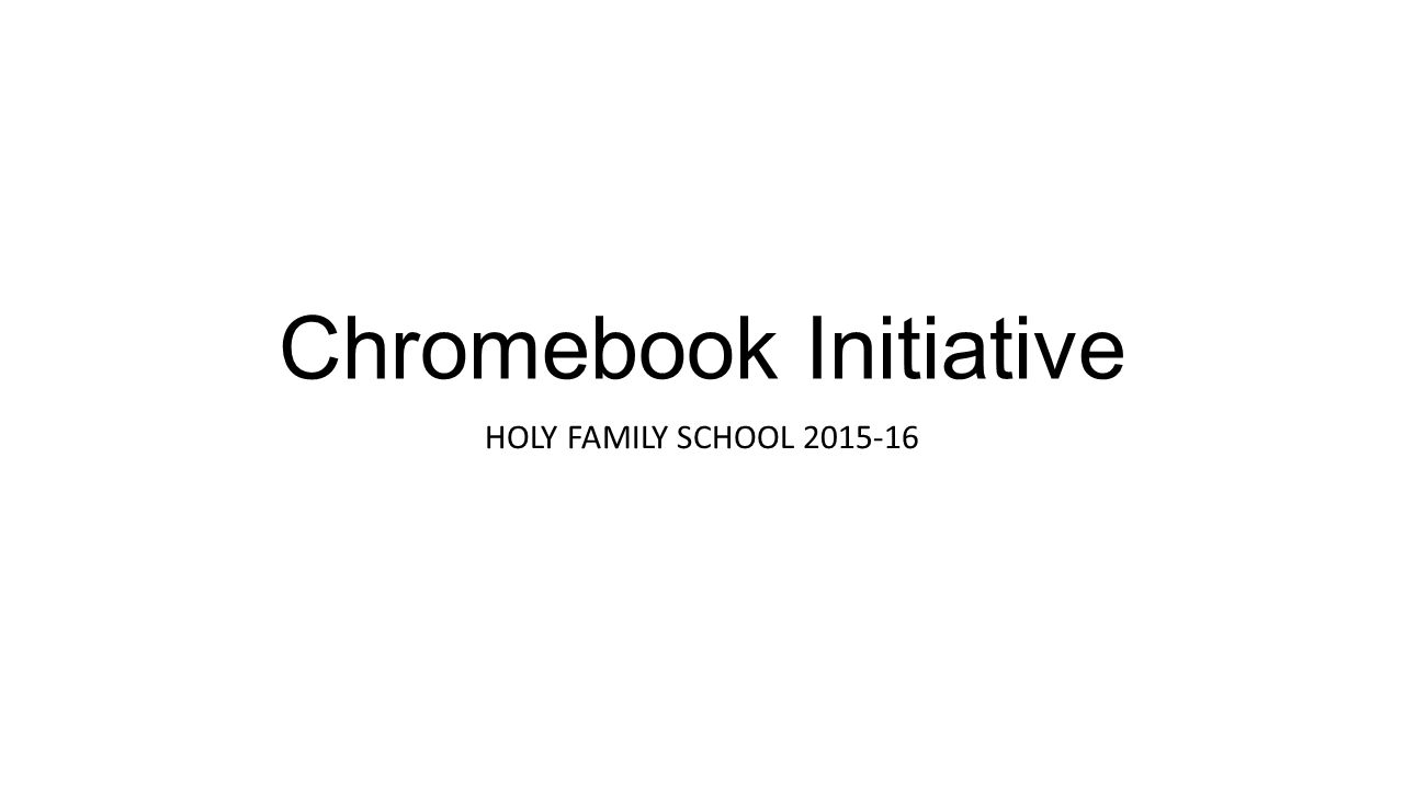 Chromebook Initiative HOLY FAMILY SCHOOL 2015-16