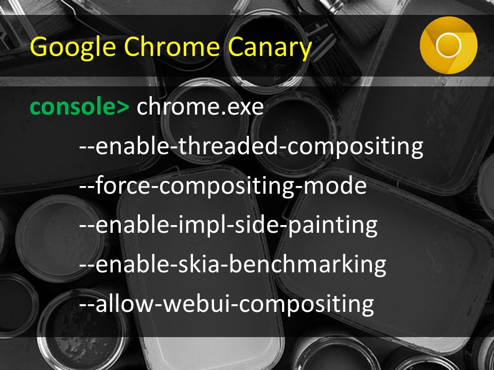 console> chrome.exe --enable-threaded-compositing --force-compositing-mode --enable-impl-side-painting --enable-skia-benchmarking --allow-webui-compos