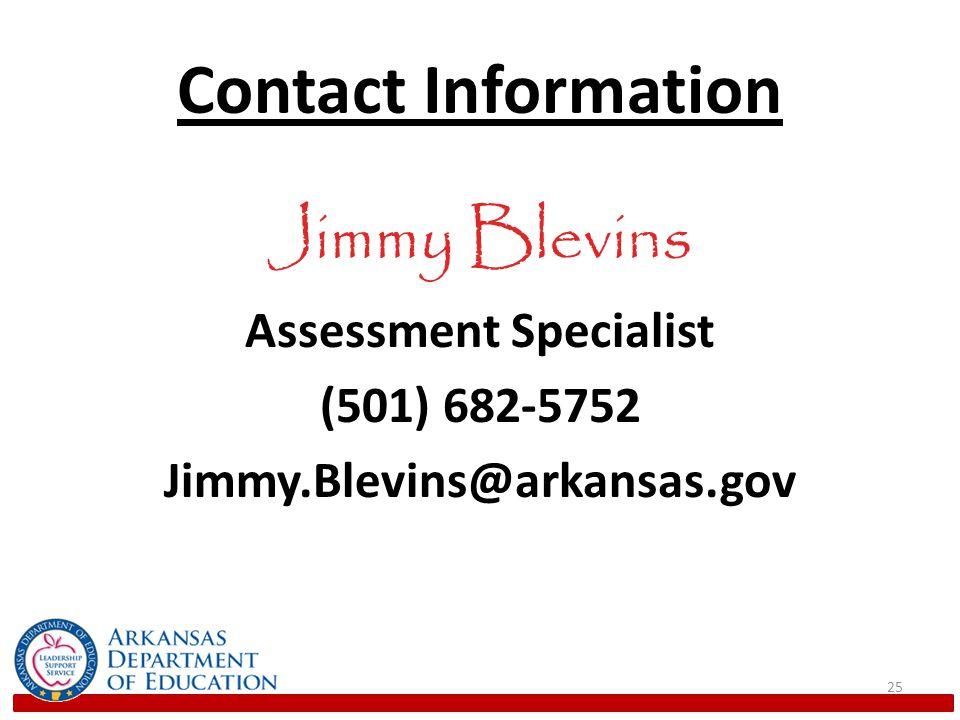 Contact Information Jimmy Blevins Assessment Specialist (501) 682-5752 Jimmy.Blevins@arkansas.gov 25