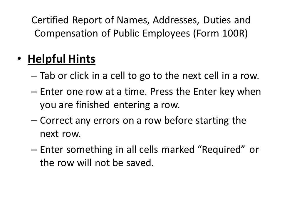 Certified Report of Names, Addresses, Duties and Compensation of Public Employees (Form 100R) Helpful Hints – Tab or click in a cell to go to the next cell in a row.