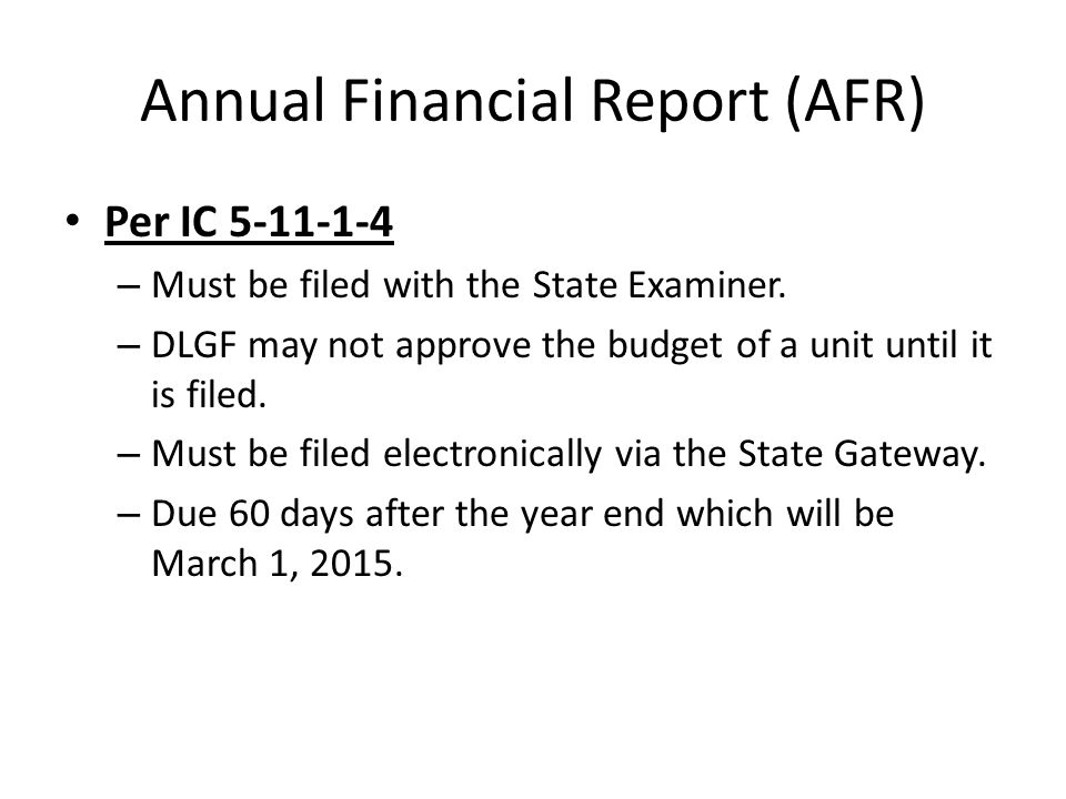 Annual Financial Report (AFR) Per IC 5-11-1-4 – Must be filed with the State Examiner.