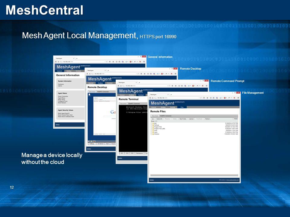 MeshCentral 12 Mesh Agent Local Management, HTTPS port 16990 General information Remote Desktop Remote Command Prompt File Management Manage a device