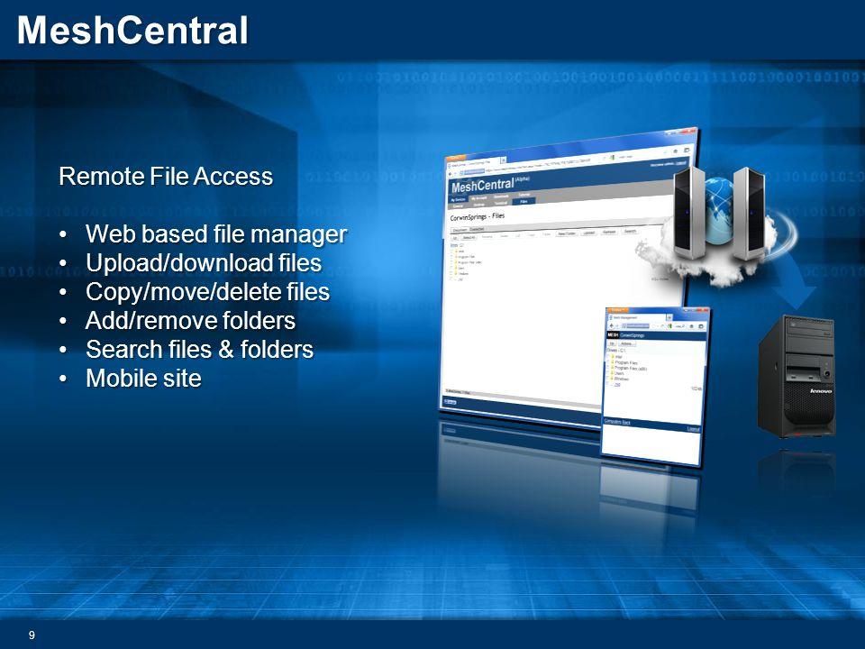 MeshCentral Remote File Access Web based file managerWeb based file manager Upload/download filesUpload/download files Copy/move/delete filesCopy/move/delete files Add/remove foldersAdd/remove folders Search files & foldersSearch files & folders Mobile siteMobile site 9