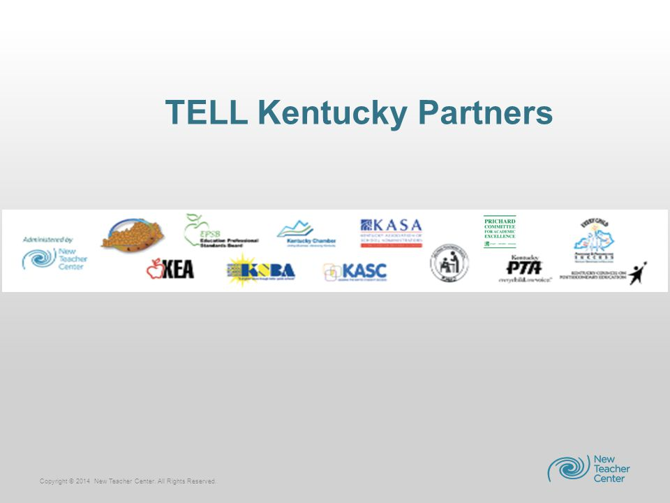 Copyright © 2014 New Teacher Center. All Rights Reserved. TELL Kentucky Partners