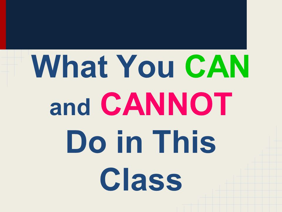 What You CAN and CANNOT Do in This Class