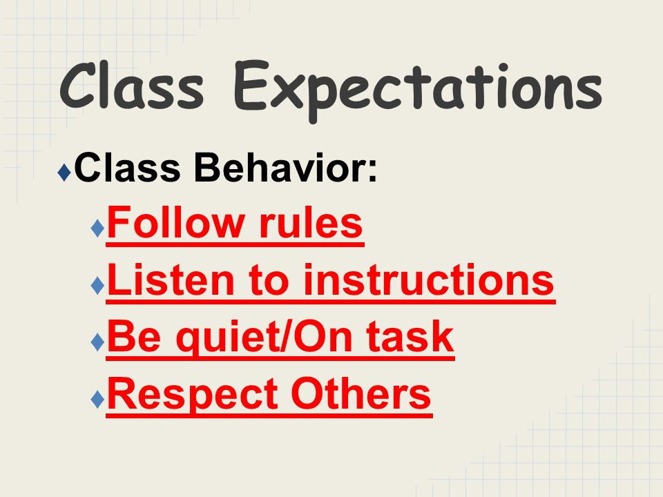 Class Expectations ♦ Class Behavior: ♦ Follow rules ♦ Listen to instructions ♦ Be quiet/On task ♦ Respect Others