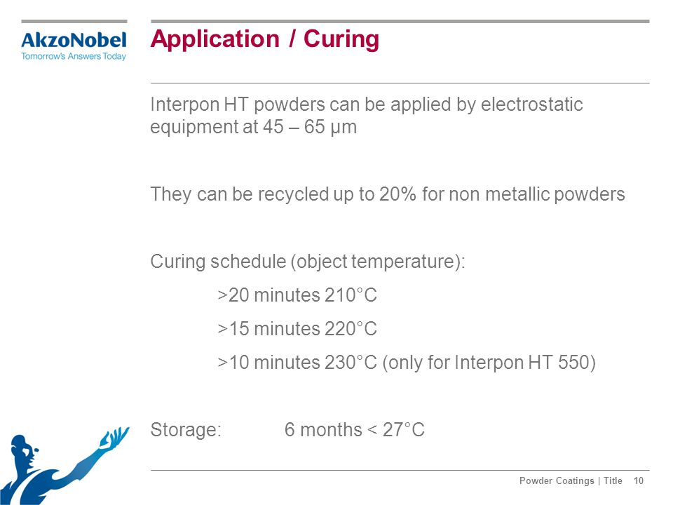 Application / Curing Interpon HT powders can be applied by electrostatic equipment at 45 – 65 µm They can be recycled up to 20% for non metallic powde