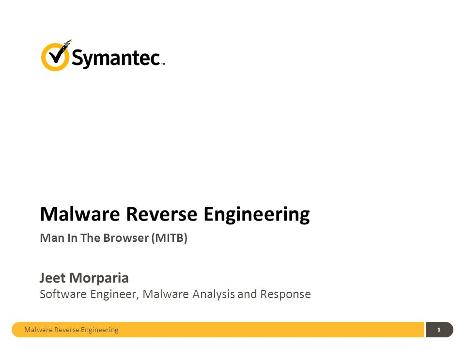 Malware Reverse Engineering 1 Jeet Morparia Software Engineer, Malware Analysis and Response Man In The Browser (MITB)