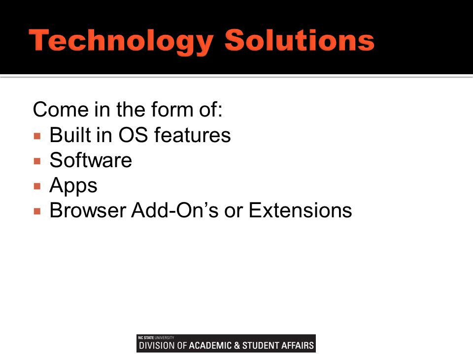 Come in the form of:  Built in OS features  Software  Apps  Browser Add-On's or Extensions