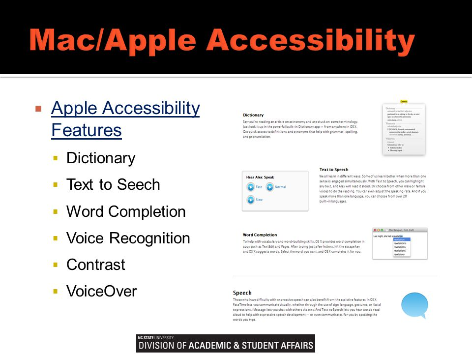  Apple Accessibility Features Apple Accessibility Features  Dictionary  Text to Seech  Word Completion  Voice Recognition  Contrast  VoiceOver
