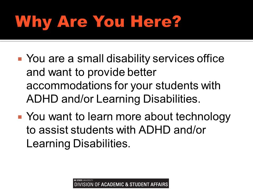  You are a small disability services office and want to provide better accommodations for your students with ADHD and/or Learning Disabilities.