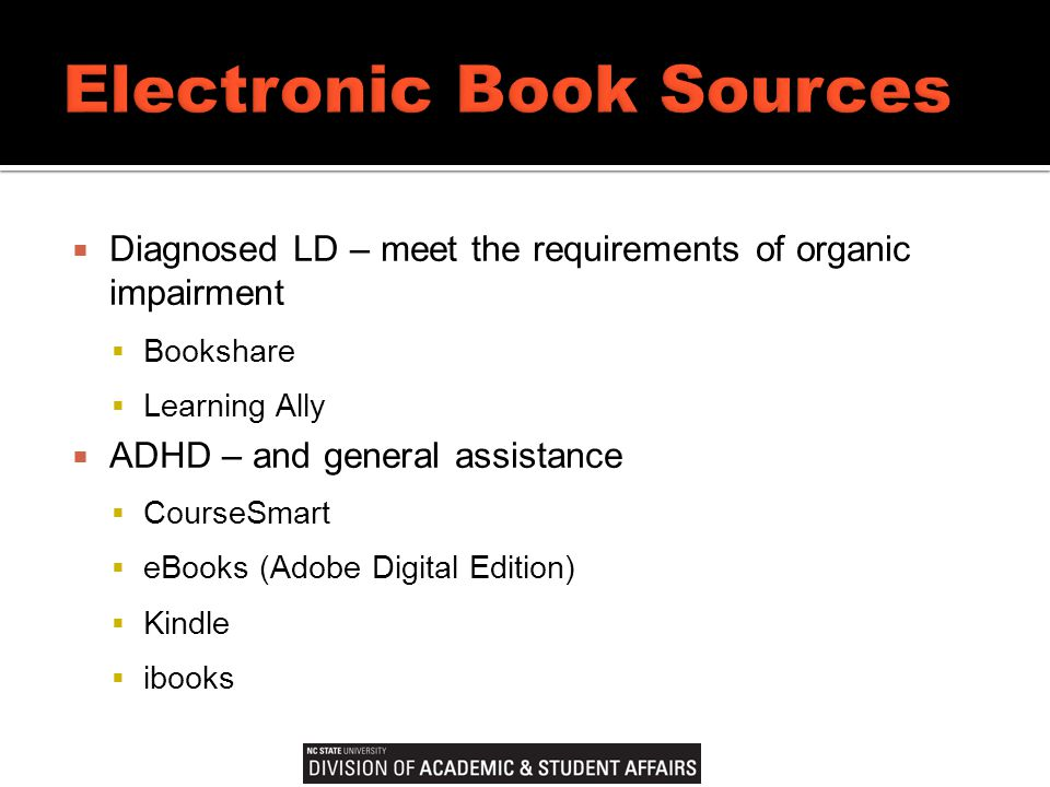 Diagnosed LD – meet the requirements of organic impairment  Bookshare  Learning Ally  ADHD – and general assistance  CourseSmart  eBooks (Adobe Digital Edition)  Kindle  ibooks