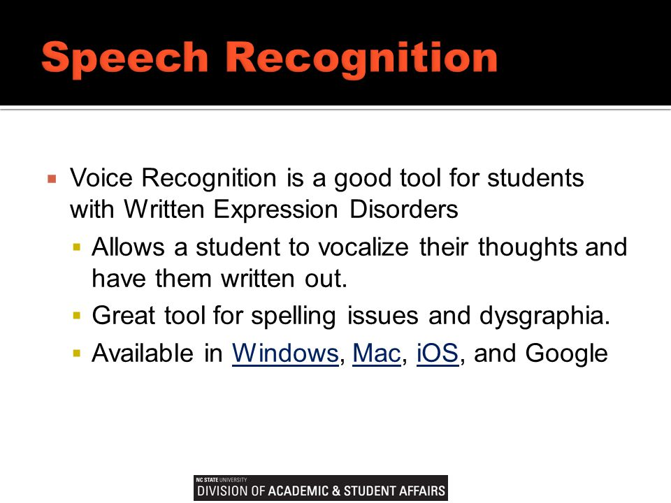  Voice Recognition is a good tool for students with Written Expression Disorders  Allows a student to vocalize their thoughts and have them written out.