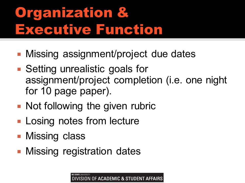  Missing assignment/project due dates  Setting unrealistic goals for assignment/project completion (i.e.