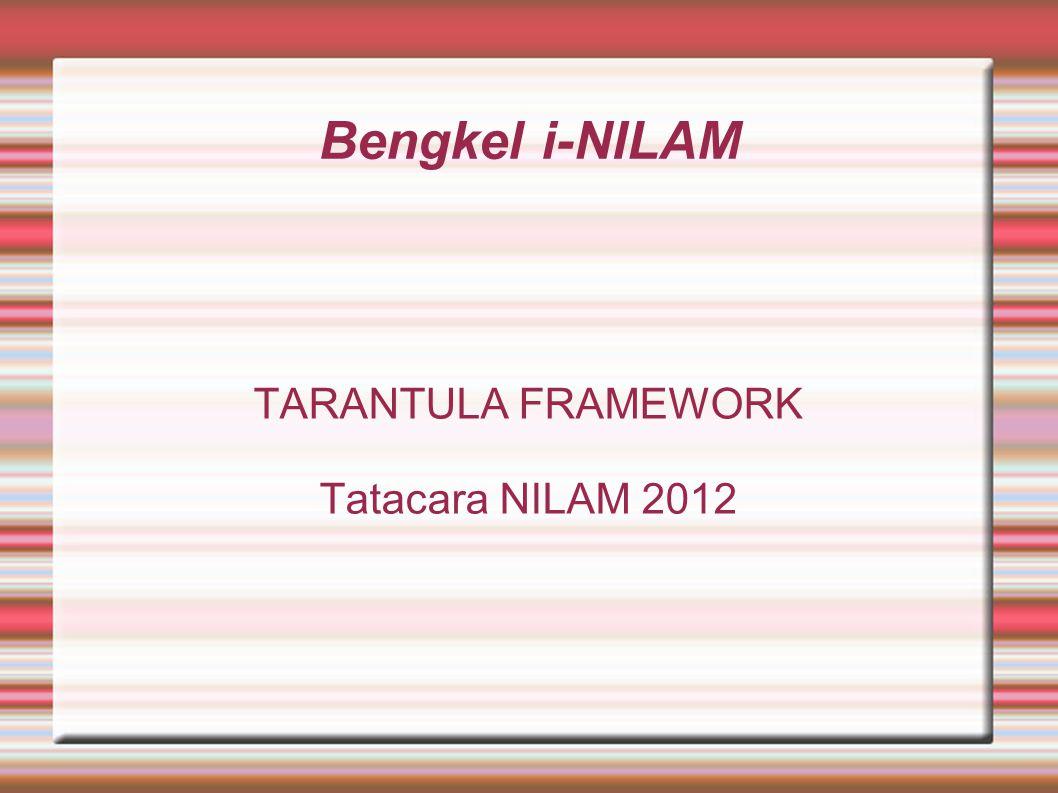 Bengkel i-NILAM TARANTULA FRAMEWORK Tatacara NILAM 2012
