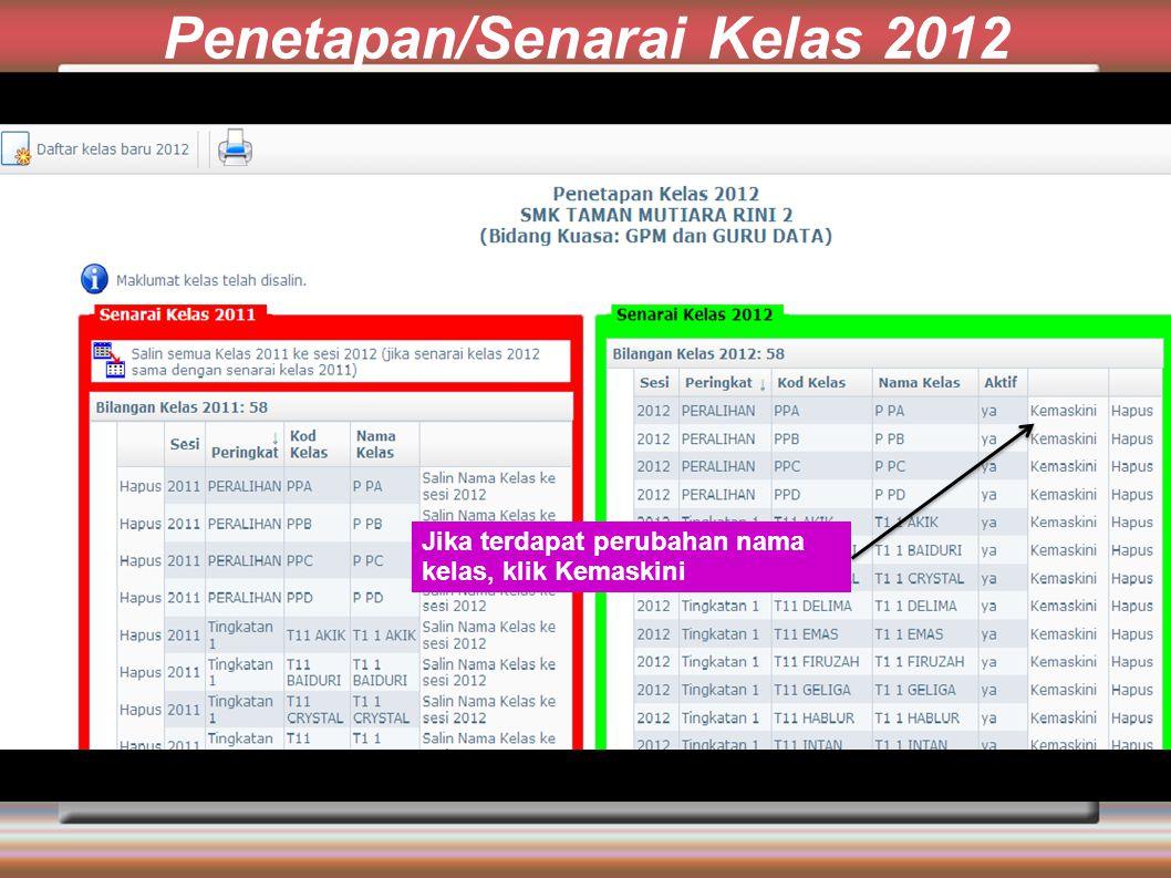 Penetapan/Senarai Kelas 2012 Jika terdapat perubahan nama kelas, klik Kemaskini