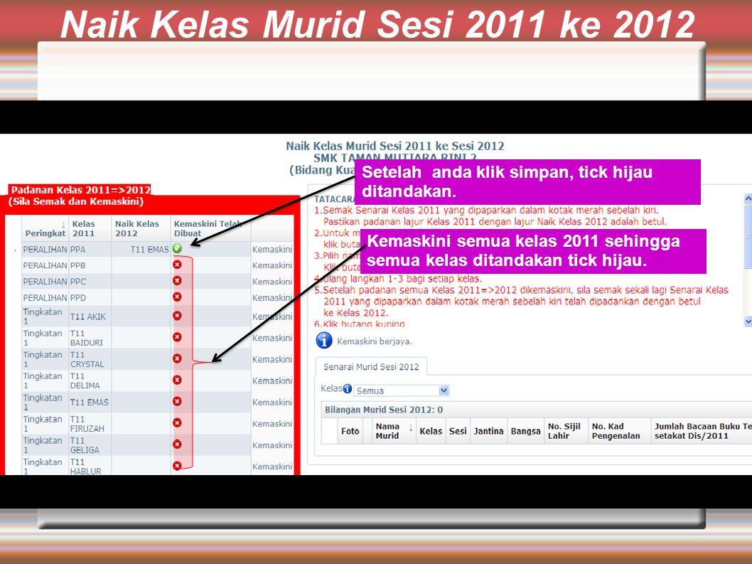 Naik Kelas Murid Sesi 2011 ke 2012 Setelah anda klik simpan, tick hijau ditandakan.