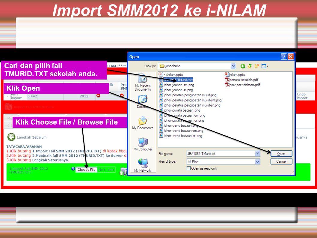 Import SMM2012 ke i-NILAM Klik Choose File / Browse File Cari dan pilih fail TMURID.TXT sekolah anda.