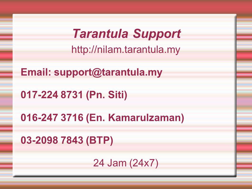 Tarantula Support http://nilam.tarantula.my Email: support@tarantula.my 017-224 8731 (Pn.