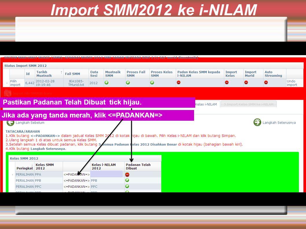 Import SMM2012 ke i-NILAM Pastikan Padanan Telah Dibuat tick hijau. Jika ada yang tanda merah, klik