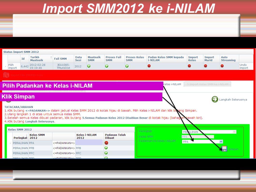 Import SMM2012 ke i-NILAM Pilih Padankan ke Kelas i-NILAM Klik Simpan