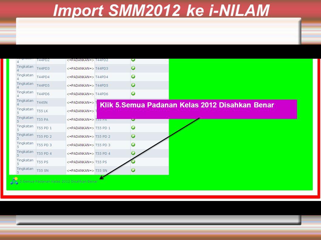 Import SMM2012 ke i-NILAM Klik 5.Semua Padanan Kelas 2012 Disahkan Benar