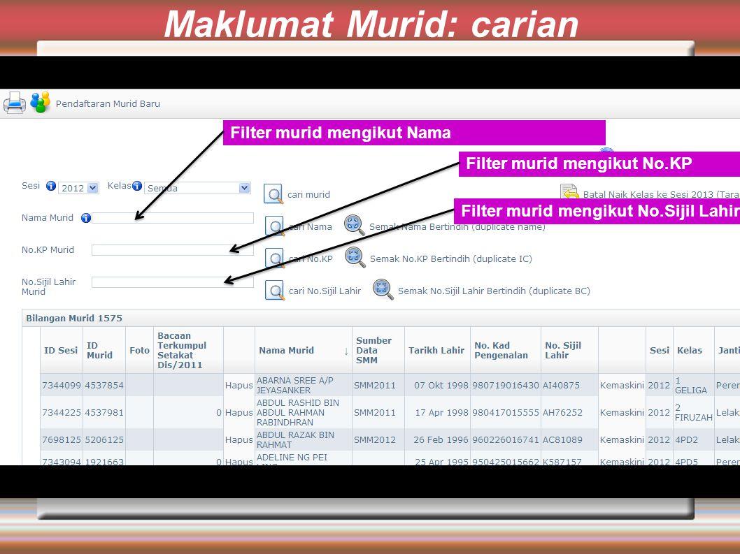 Maklumat Murid: carian Filter murid mengikut Nama Filter murid mengikut No.KP Filter murid mengikut No.Sijil Lahir