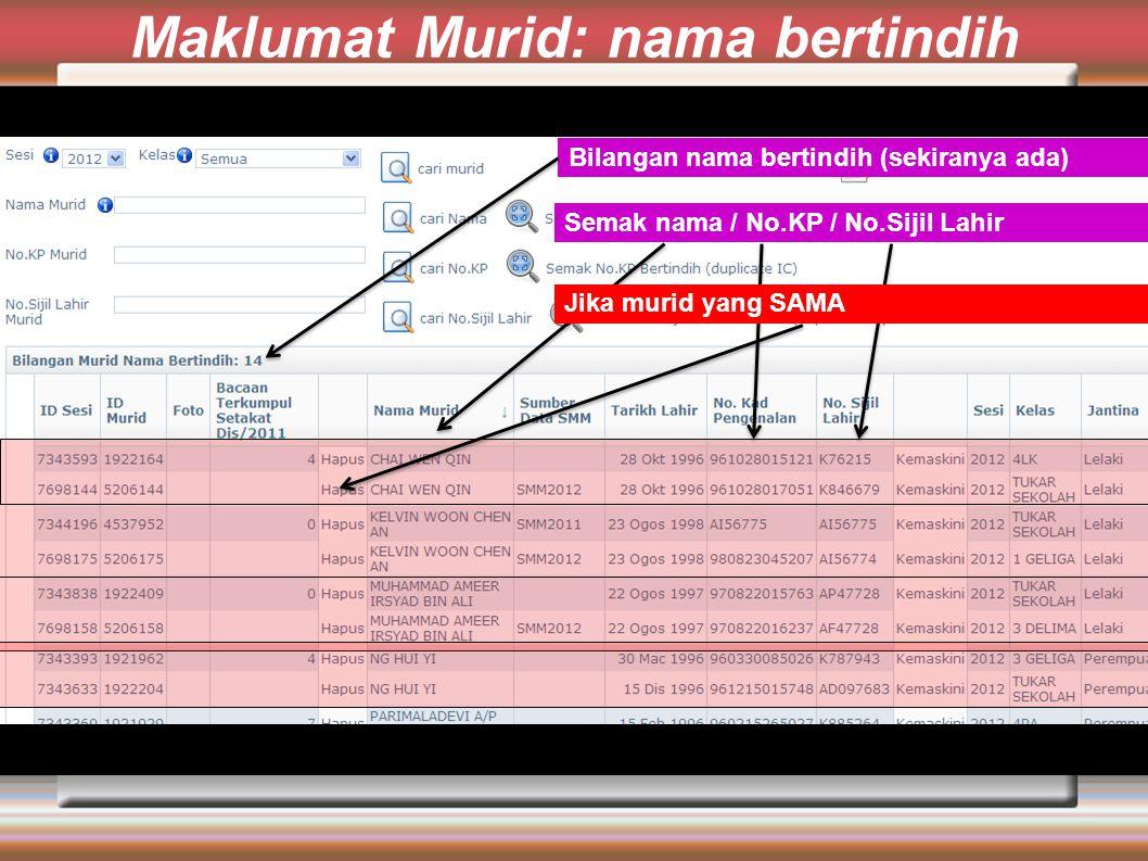 Maklumat Murid: nama bertindih Bilangan nama bertindih (sekiranya ada) Semak nama / No.KP / No.Sijil Lahir Jika murid yang SAMA